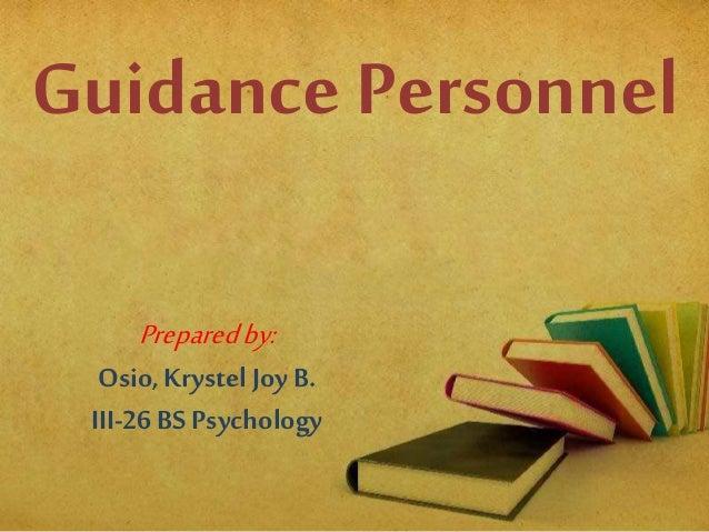 Guidance Personnel Prepared by:  Osio, Krystel Joy B. III-26 BS Psychology