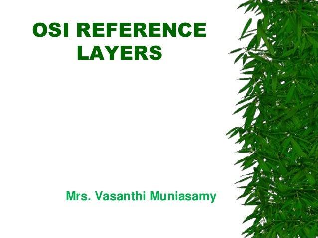 OSI REFERENCE LAYERS  Mrs. Vasanthi Muniasamy