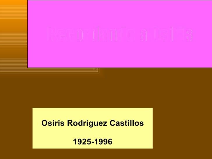Recordando a Osiris Osiris Rodríguez Castillos 1925-1996
