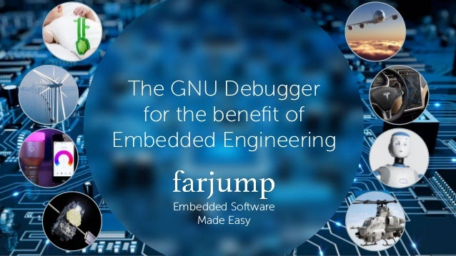 © Le logiciel dévore le monde — Marc Andreessen • s Embedded Software Made Easy The GNU Debugger for the benefit of Embedde...