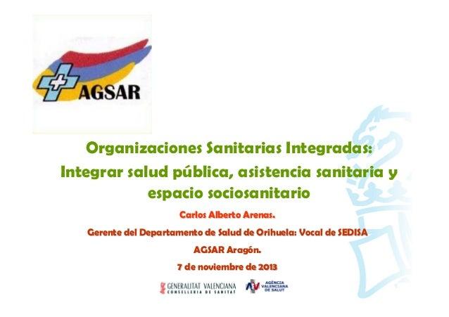 Organizaciones Sanitarias Integradas: Integrar salud pública, asistencia sanitaria y espacio sociosanitario Carlos Alberto...