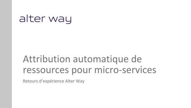 OSIS19_Cloud : Attribution automatique de ressources pour micro-services, Alter way Slide 1