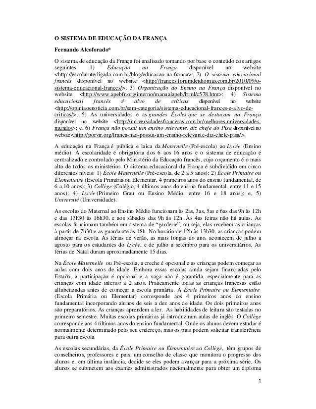1 O SISTEMA DE EDUCAÇÃO DA FRANÇA Fernando Alcoforado* O sistema de educação da França foi analisado tomando por base o co...