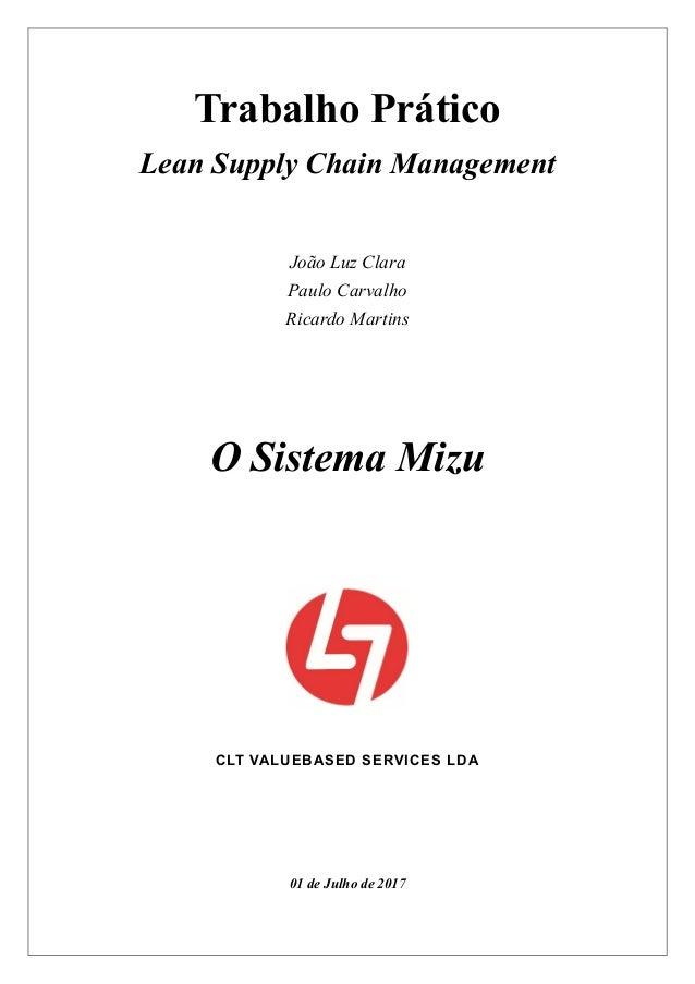 Trabalho Prático Lean Supply Chain Management João Luz Clara Paulo Carvalho Ricardo Martins O Sistema Mizu CLT VALUEBASED ...