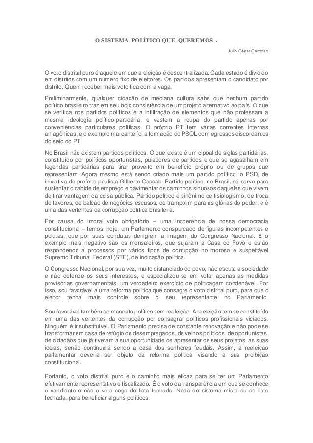 O SISTEMA POLÍTICO QUE QUEREMOS . Julio César Cardoso O voto distrital puro é aquele em que a eleição é descentralizada. C...