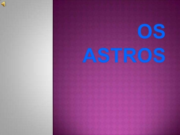  Astros   são corpos que giram no espaço   Um   conjunto de astros formam o UNIVERSO