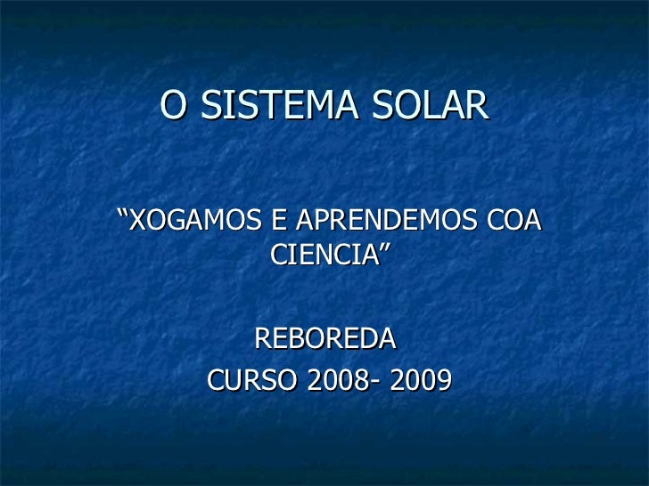 """O SISTEMA SOLAR """"XOGAMOS E APRENDEMOS COA CIENCIA"""" REBOREDA  CURSO 2008- 2009"""
