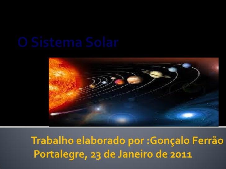 Trabalho elaborado por :Gonçalo FerrãoPortalegre, 23 de Janeiro de 2011