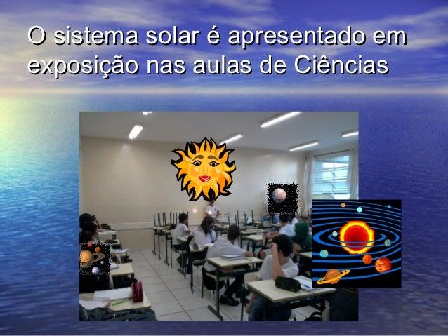 O sistema solar é apresentado emexposição nas aulas de Ciências