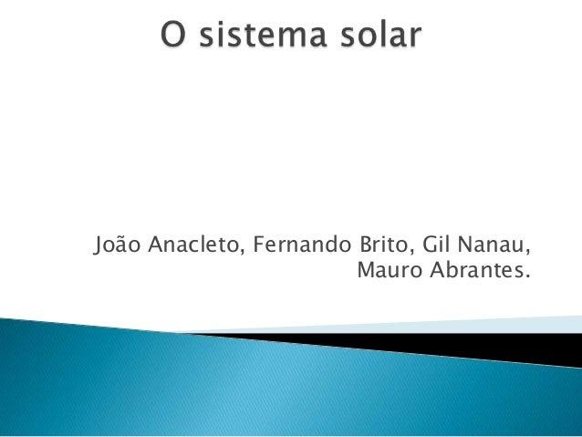 João Anacleto, Fernando Brito, Gil Nanau,                        Mauro Abrantes.