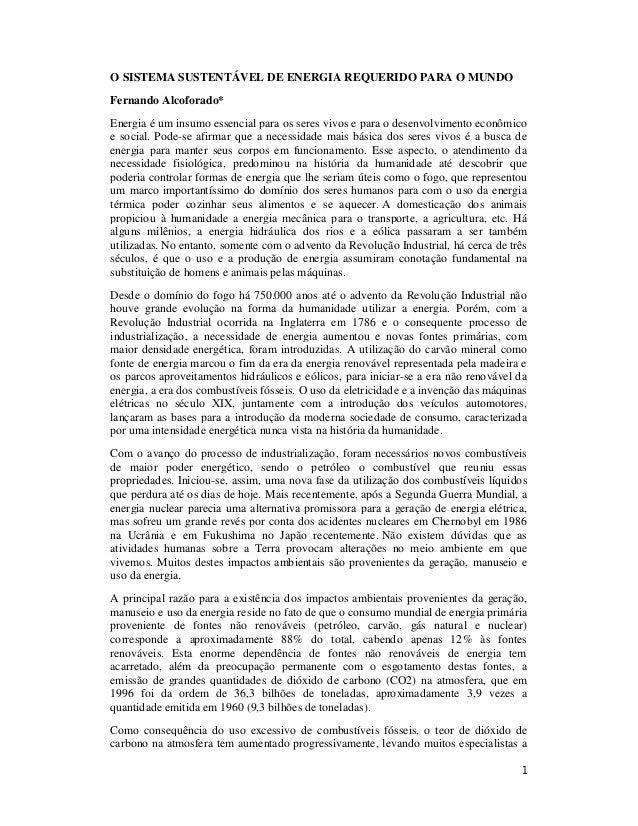 1 O SISTEMA SUSTENTÁVEL DE ENERGIA REQUERIDO PARA O MUNDO Fernando Alcoforado* Energia é um insumo essencial para os seres...