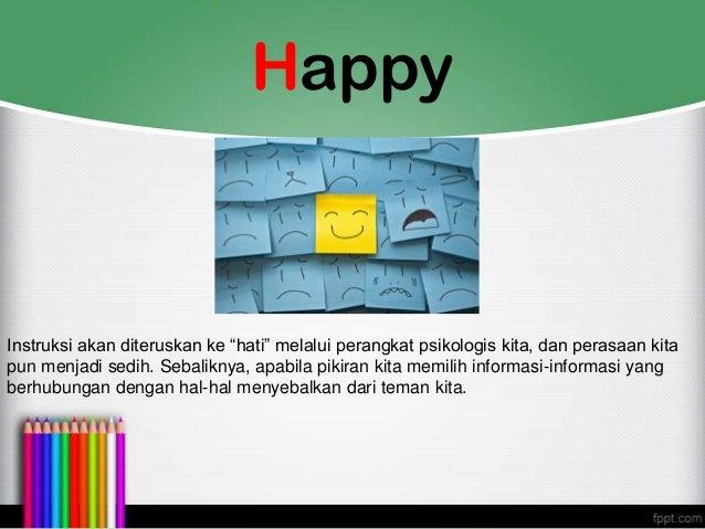 """Happy Instruksi akan diteruskan ke """"hati"""" melalui perangkat psikologis kita, dan perasaan kita pun menjadi sedih. Sebalikn..."""