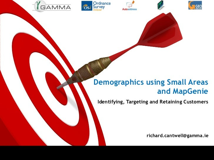 Demographics using Small Areas and MapGenie Identifying, Targeting and Retaining Customers [email_address]