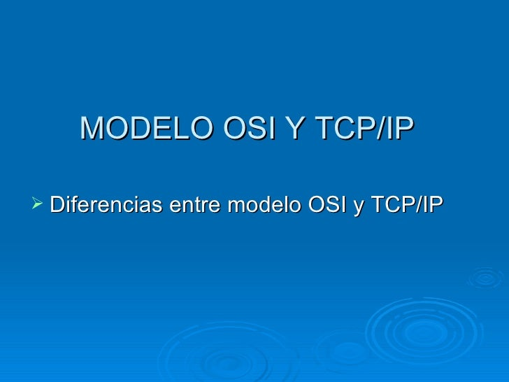 MODELO OSI Y TCP/IP <ul><li>Diferencias entre modelo OSI y TCP/IP </li></ul>