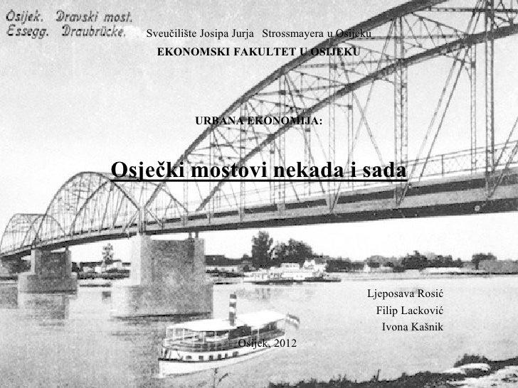 Sveučilište Josipa Jurja Strossmayera u Osijeku     EKONOMSKI FAKULTET U OSIJEKU             URBANA EKONOMIJA:Osječki most...