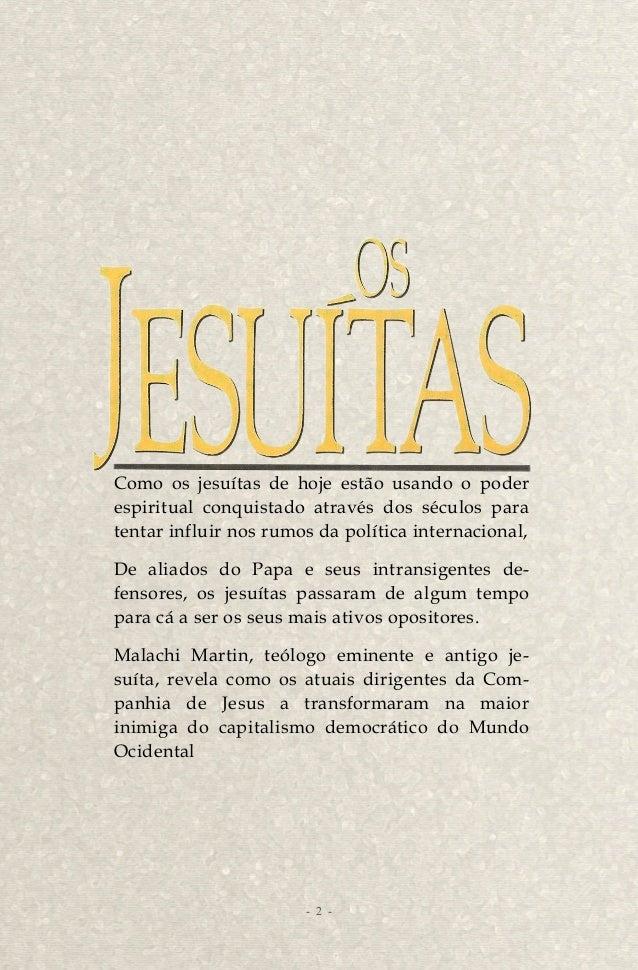OS JESUÍTAS  Malachi Martin, destacado teólogo e especialista em Igreja Cató -  lica, ex-jesuíta e professor do Pontifício...