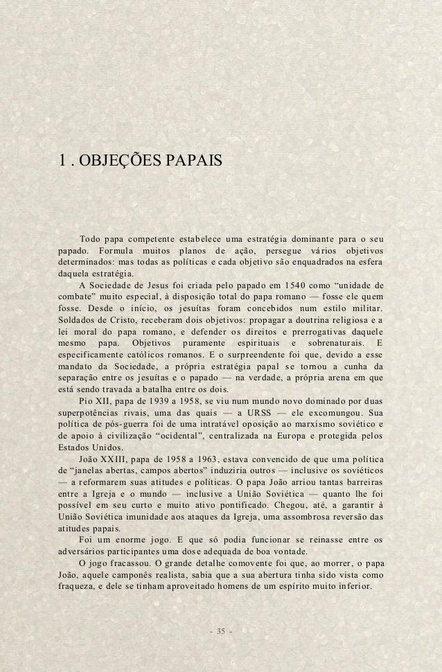 O papa Paulo VI, 1963-1978, cego para as deficiências da política de  João, aprimorou-a ainda mais. A Santa Sé se tornou n...