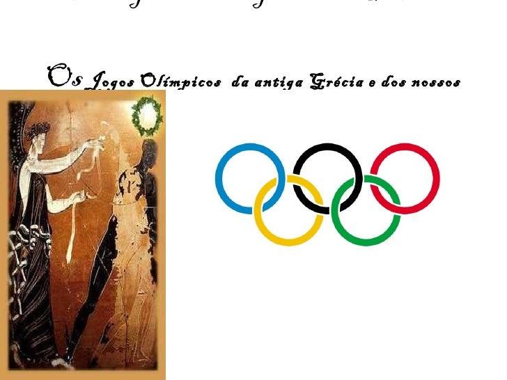 Trabalho para a disciplina de História:  Os  Jogos Olímpicos  da antiga Grécia e dos nossos dias…