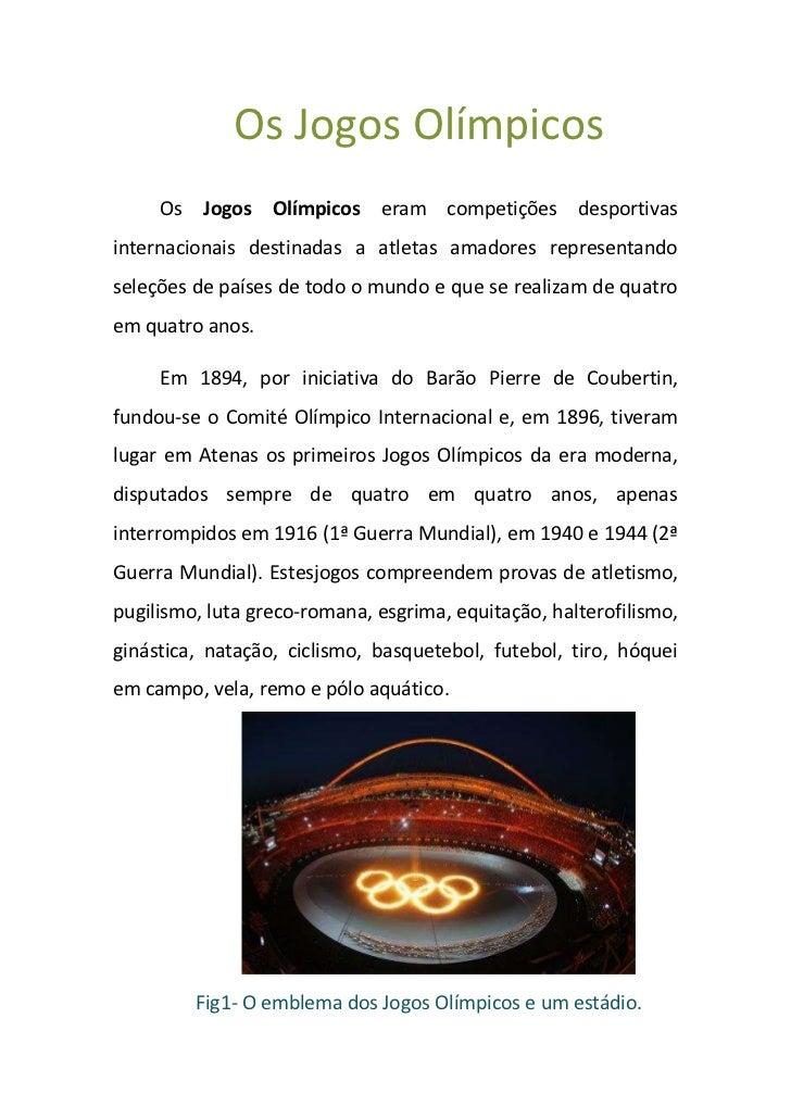 Os Jogos Olímpicos     Os Jogos Olímpicos eram competições desportivasinternacionais destinadas a atletas amadores represe...