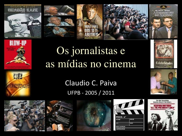 Os jornalistas e as mídias no cinema <br />Claudio C. Paiva<br />UFPB- 2005 / 2011<br />