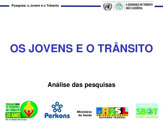 Pesquisa: o Jovem e o TrânsitoOS JOVENS E O TRÂNSITOAnálise das pesquisas