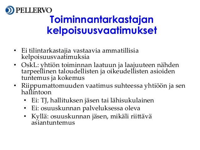 Toiminnantarkastajan kelpoisuusvaatimukset • Ei tilintarkastajia vastaavia ammatillisia kelpoisuusvaatimuksia • OskL: yhti...