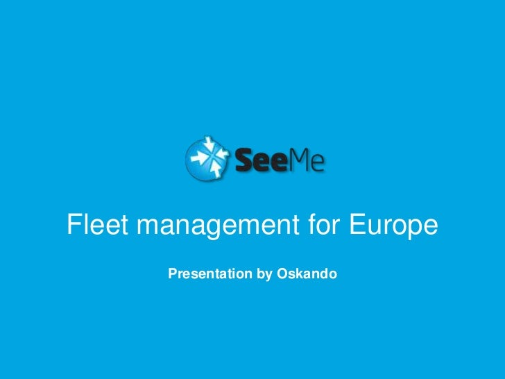 Fleet management for Europe<br />Presentation by Oskando<br />