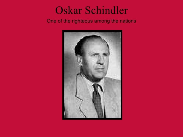 Oskar Schindler One of the righteous among the nations