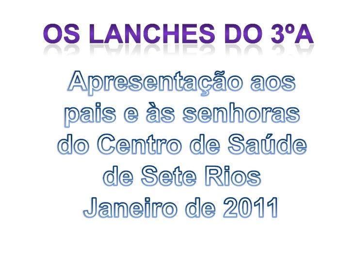 Os lanches do 3ºA Apresentação aos pais e às senhoras do Centro de Saúde de Sete Rios Janeiro de 2011
