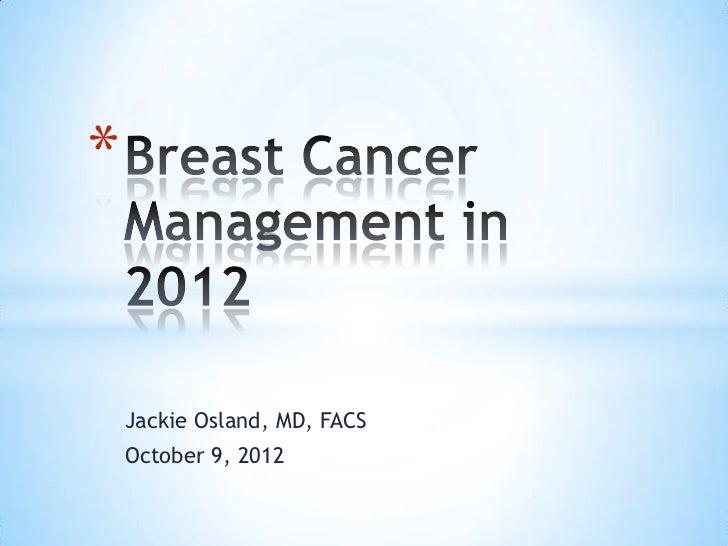*    Jackie Osland, MD, FACS    October 9, 2012