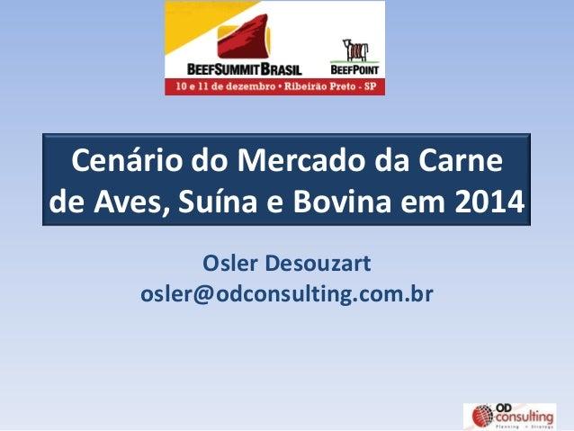 Cenário do Mercado da Carne de Aves, Suína e Bovina em 2014 Osler Desouzart osler@odconsulting.com.br