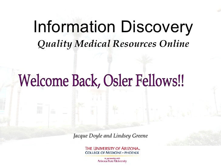 Information Discovery Quality Medical Resources Online Jacque Doyle and Lindsey Greene Welcome Back, Osler Fellows!!