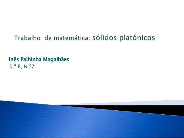 Inês Palhinha Magalhães5.º B, N.º7