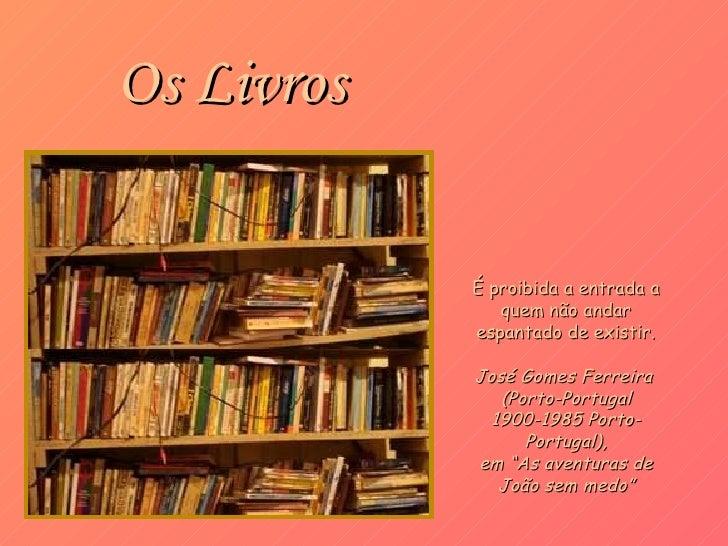 Os Livros É proibida a entrada a quem não andar espantado de existir. José Gomes Ferreira  (Porto-Portugal 1900-1985 Porto...