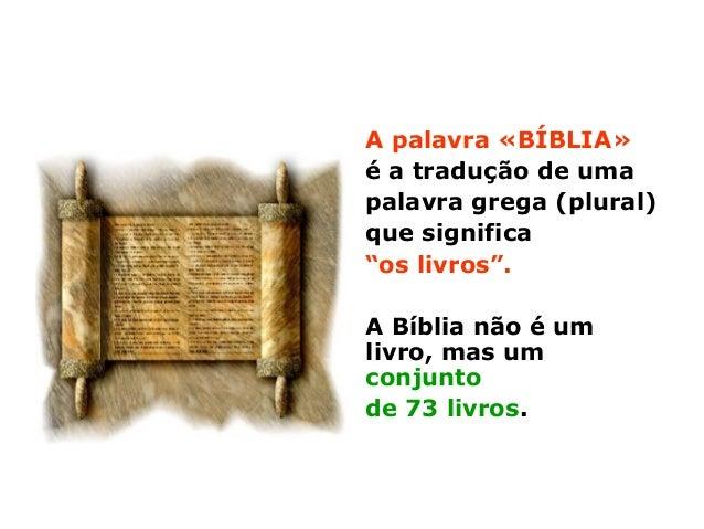 """A palavra «BÍBLIA» é a tradução de uma palavra grega (plural) que significa """"os livros"""". A Bíblia não é um livro, mas um c..."""