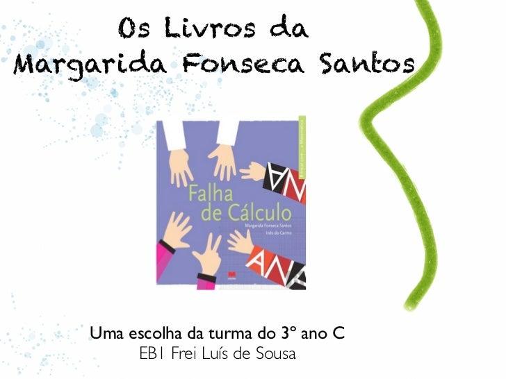 Os Livros daMargarida Fonseca Santos    Uma escolha da turma do 3º ano C         EB1 Frei Luís de Sousa