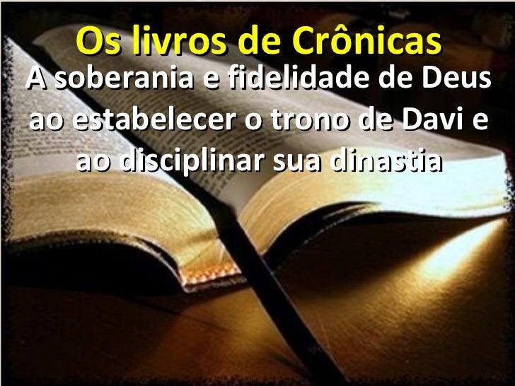 Os livros de CrônicasA soberania e fidelidade de Deusao estabelecer o trono de Davi e   ao disciplinar sua dinastia