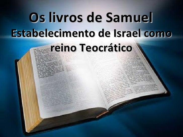 Os livros de Samuel Estabelecimento de Israel como reino Teocrático
