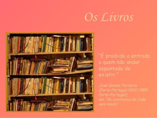 """Os Livros """"É proibida a entrada a quem não andar espantado de existir."""" José Gomes Ferreira (Porto-Portugal 1900-1985 Port..."""