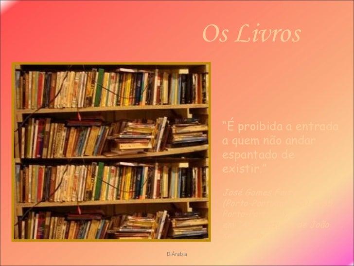 """Os Livros D'Árabia """" É proibida a entrada a quem não andar espantado de existir."""" José Gomes Ferreira  (Porto-Portugal 190..."""
