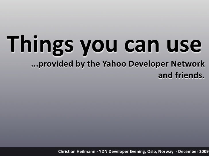 Thingsyoucanuse   ...providedbytheYahooDeveloperNetwork                                   andfriends.           ...