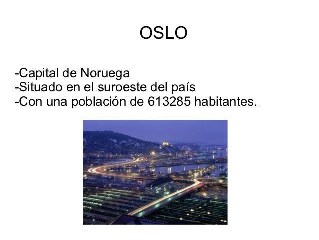OSLO-Capital de Noruega-Situado en el suroeste del país-Con una población de 613285 habitantes.