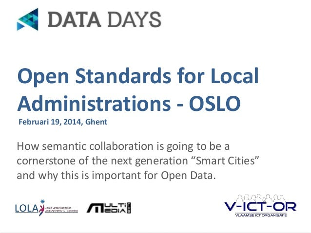 Open Standards for Local Administrations - OSLO Februari 19, 2014, Ghent  How semantic collaboration is going to be a corn...
