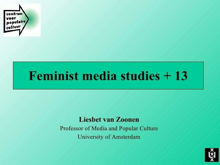 Feminist media studies + 13 Liesbet van Zoonen Professor of Media and Popular Culture University of Amsterdam