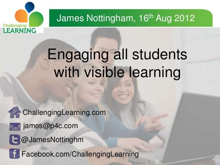 James Nottingham, 16th Aug 2012      Engaging all students       with visible learningChallengingLearning.comjames@p4c.com...