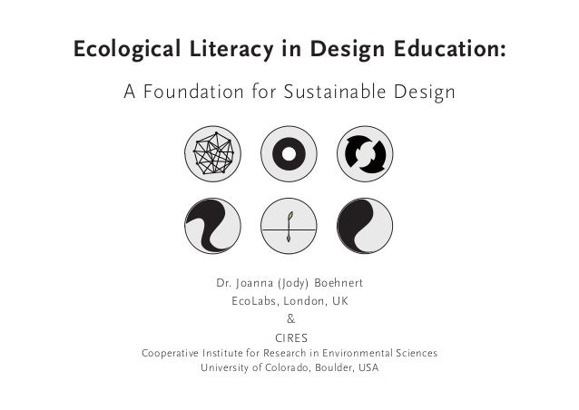 Ecological Literacy in Design Education:A Foundation for Sustainable DesignDr. Joanna (Jody) BoehnertEcoLabs, London, UK&C...