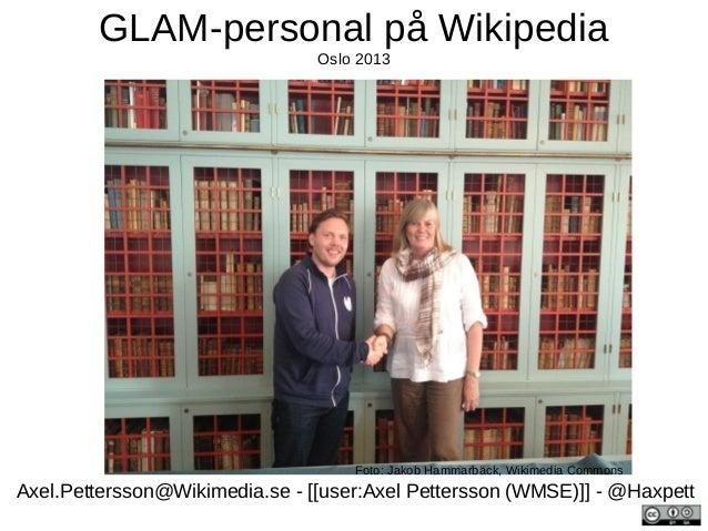 GLAM-personal på Wikipedia Oslo 2013  Foto: Jakob Hammarbäck, Wikimedia Commons  Axel.Pettersson@Wikimedia.se - [[user:Axe...