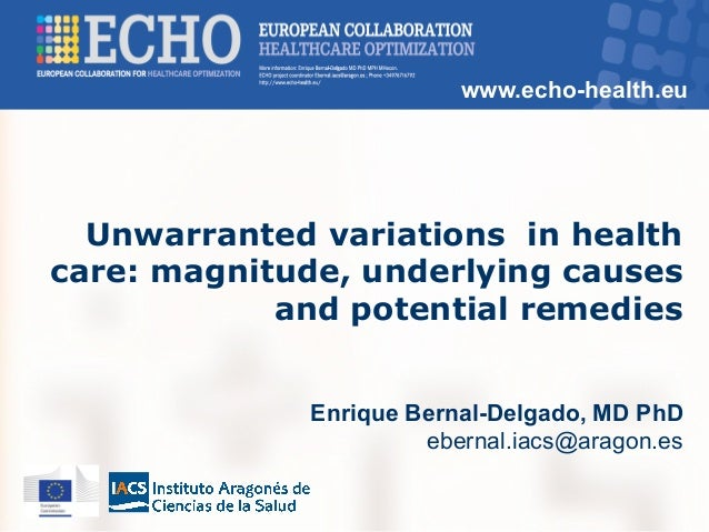 www.echo-health.eu Unwarranted variations in health care: magnitude, underlying causes and potential remedies Enrique Bern...