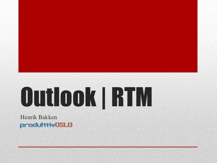 Outlook| RTM<br />Henrik Bakken<br />