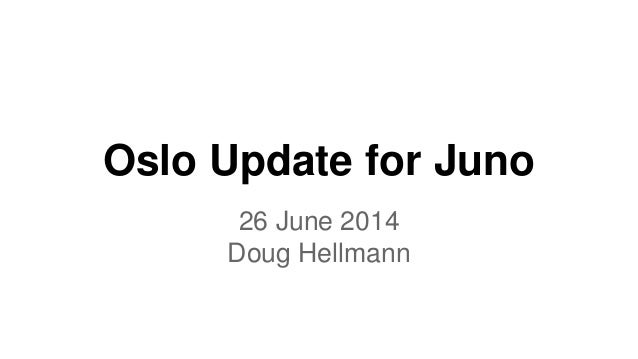 Oslo Update for Juno 26 June 2014 Doug Hellmann